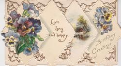 LIVE LONG AND HAPPY, BIRTHDAY GREETINGS in gilt, 4 diamond shaped insets across both flaps, perforations, 2 with pansies, one rural view, embossed