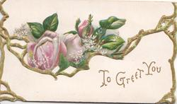 TO GREET YOU in gilt on lower flap pink rose on upper, gilt marginal design