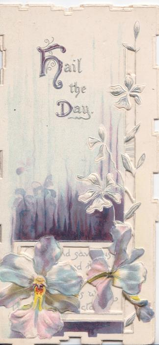HAIL TO THE DAY (H & D illuminated)in silver, above blue anemones, much perforated design