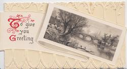 TO GIVE YOU GREETING(T & G illuminated) watery rural inset, bridge, designed embossed background