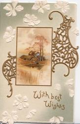 WITH BEST WISHES in gilt, watery rural inset, farm back, gilt designed perforated floral background