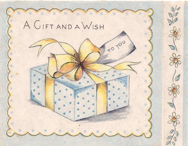 A GIFT AND A WISH above present wrapped with yellow ribbon, TO YOU on tag, scalloped border, stylised flowers on panel right