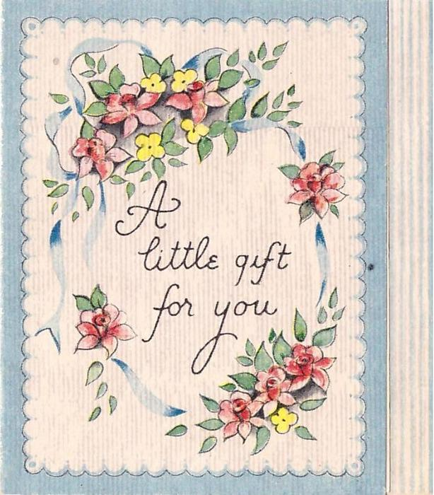 A LITTLE GIFT FOR YOU framed by stylised flowers & blue ribbon, blue scalloped border & striped panel right