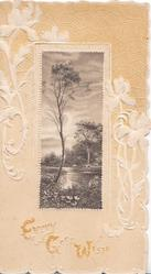 EVERY GOOD WISH(E,G & W illuminated) watery rural inset, cows in stream, designed embossed flowery background