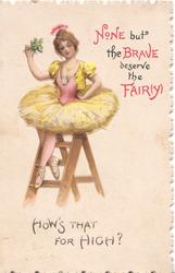 NONE BUT THE BRAVE DESERVE THE FAIR(Y), fairy sits on step ladder HOW'S THAT FOR HIGH