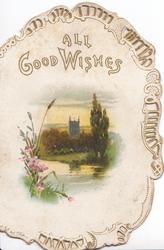 ALL GOOD WISHES above pink lilies at riverside in rural inset, church behind, perforated marginal design