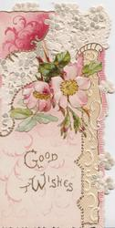 GOOD WISHES at base, pink wild roses hanging down, stylised perforated leaf design