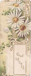 GOOD WISHES  on plaque lower right, white daisies with yellow centres above