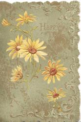HAPPY DAYS, yellow daisies with golden centres, stylised marginal design, green background
