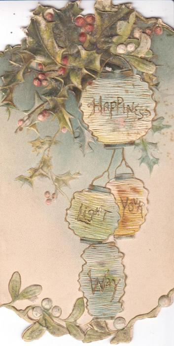 HAPPINESS LIGHT YOUR WAY, one word on each Japanese lantern, holly above mistletoe below