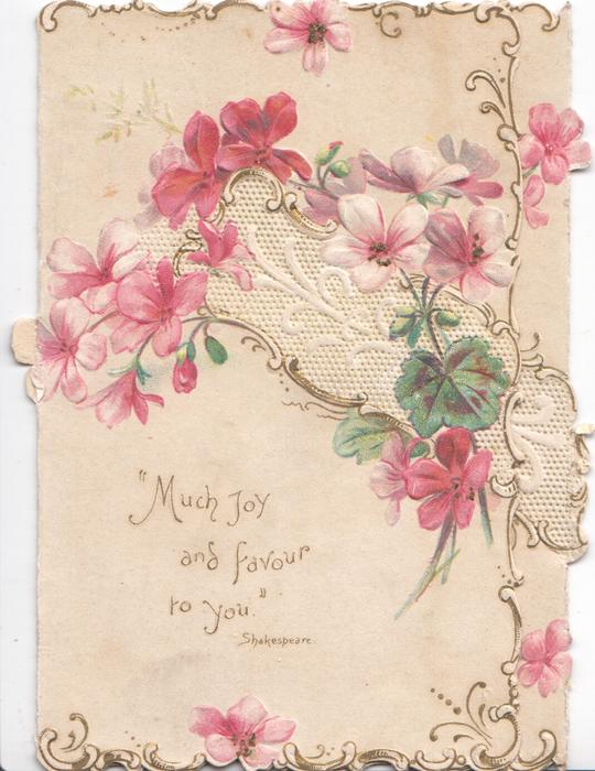 """MUCH JOY AND FAVOUR TO YOU"" below  pink geraniums over white design, marginal gilt design"