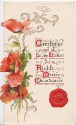 GREETUNGE AND ALL GOODE WISHES FOR A RIGHTE MERRIE CHRISTMASSE(archaic spelling &  illuminated letters, red seal), red poppies & design left