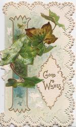 GOOD WISHES in gilt bordered plaque & pedestal, ivy left, elaborate white marginal design