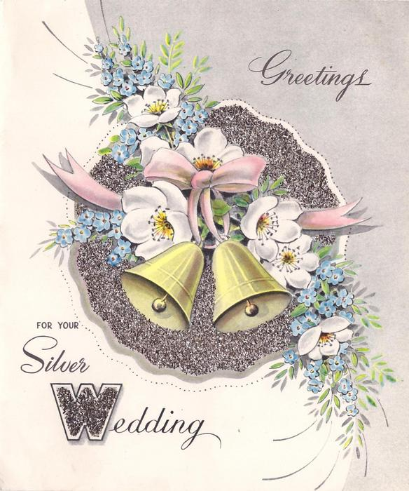 GREETINGS FOR YOUR SILVER WEDDING white blossom & forget-me-nots with two bells & pink ribbon, glittered background