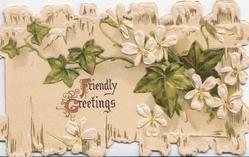 FRIENDLY GREETINGS (F&G illuminated) below ivy leaves with white flowers