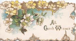 ALL GOOD WISHES(A,G,& W illuminated) in gilt, below yellow & white wild roses above, gilt marginal design