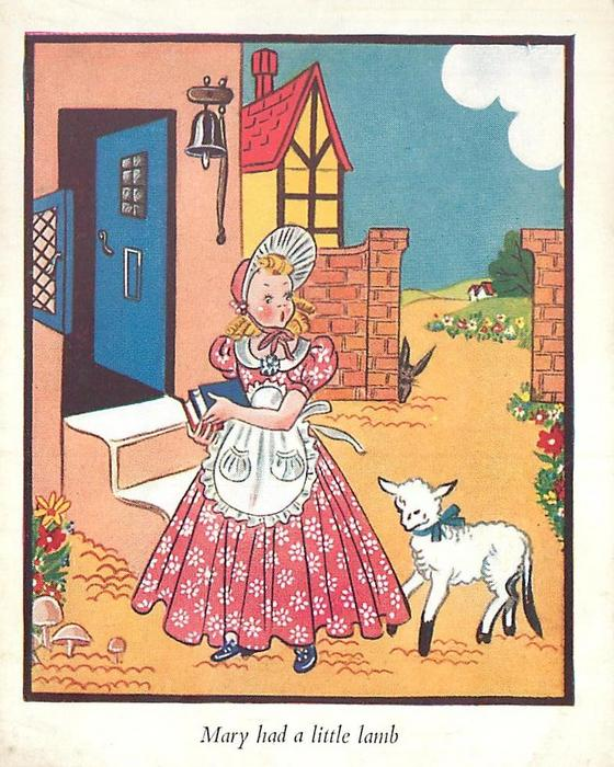 MARY HAD A LITTLE LAMB Mary at schoolhouse entrance, lamb to  her right