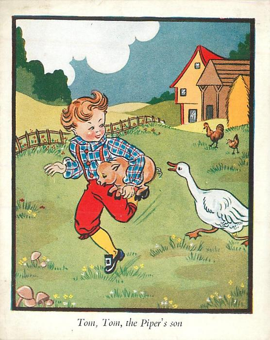 TOM, TOM THE PIPER'S SON boy, holding piglet, runs left, looking at goose close behind him