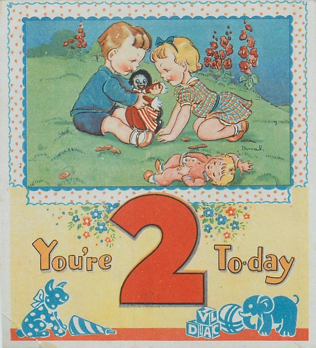 YOU'RE 2 TO-DAY below  inset of boy & girl playing with golly on grass, another doll front