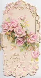 BEST WISHES in gilt below pink roses, ornate perforated gilt & white marginal design