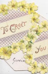 TO GREET YOU in gilt across white plaques surrounded by 2 chains of yellow primroses , perforated   violet backgrounds
