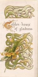 GOLDEN HOURS OF GLADNESSS(G illuminated) on white across green perforated design of  yellow primroses  & succulent leaves