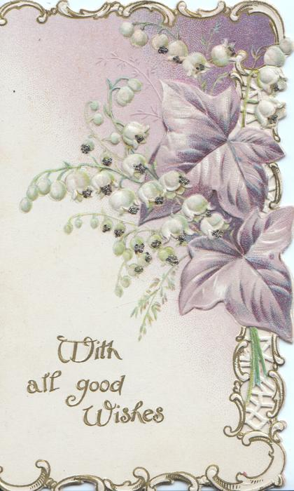 WITH ALL GOOD WISHES in gilt, below lilies-of-the valley & purple ivy leaves ,white & gilt marginal design
