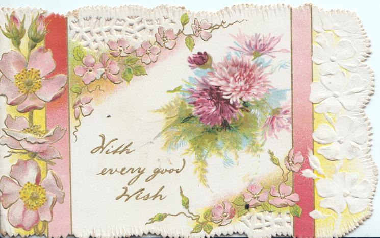 WITH EVERY GOOD WISH in gilt below pink chrysanthemums, wild roses around, perforated pink & white designs