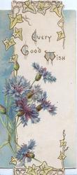 EVERY GOOD WISH(E,G & W illuminated) above blue cornflowers, ivy at top, blue design left