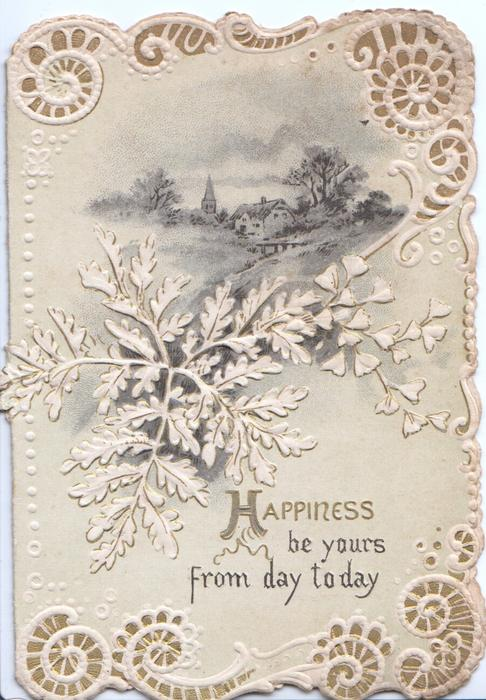 HAPPINESS BE YOURS FROM DAY TO DAY, stylised ginkgo leaves & fern in front of rural inset, complex white marginal design, embossed