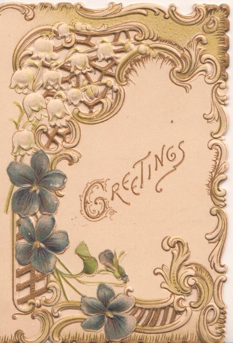 GREETINGS(G illuminated) in gilt  violets below, lilies-of-the-valley above, complex perforated design