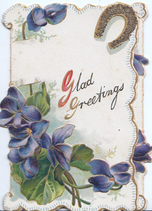 GLAD GREETINGS (G illuminated ) under gilt horseshoe, above violets, marginal design
