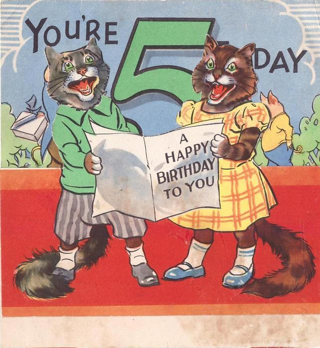 YOU'RE 5 TO-DAY when unfolded: dressed pigs & large green 5 top, inscription centre, die-cut cats singing, bottom