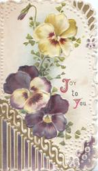 JOY TO YOU(J & Y illuminted) right of multicoloured pansies, complex design at base & margins