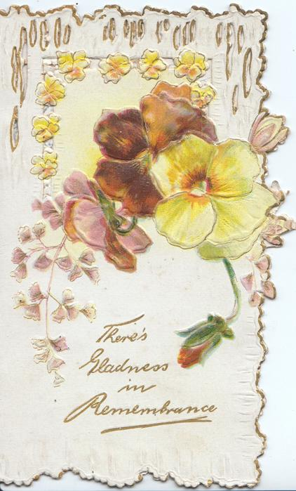 THERE'S GLADNESS IN REMEMBRANCE in gilt below multicolour pansies, perforated design at top