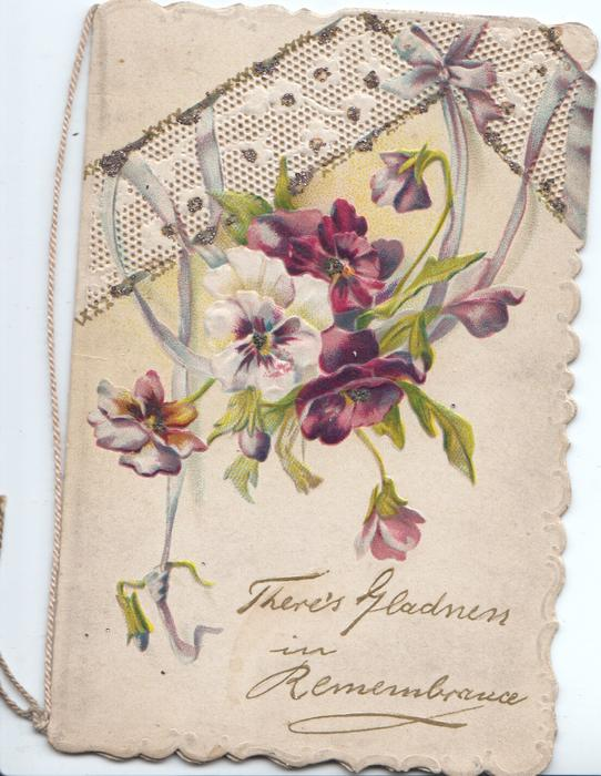 THERE'S GLADNESS IN REMEMBRANCE in gilt below multicolour pansies, white perforated design at top