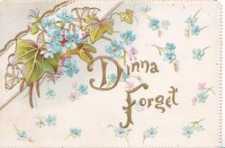 DINNA FORGET in gilt centrally, forget-me-nots around & with ivy above left in perforated design
