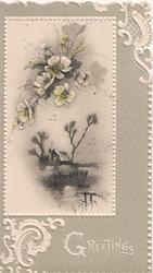 GREETINGS in white below inset grey & white study of anemones above watery rural sceen, white marginal design