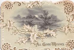 ALL GOOD WISHES in gilt below right, stylised holly across front,  evening watery rural inset aboveperforated marginal white design