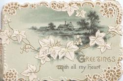 GREETINGS WITH ALL MY HEART (G & W illuminated) lower right, stylised ivy round watery rural inset, white marginal design, olive-green background
