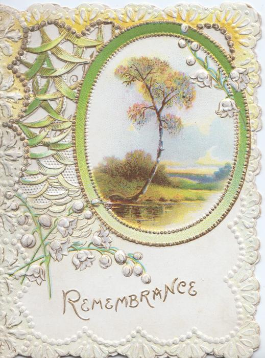 REMEMBRANCE in gilt, below lilies-of-the valley & oval tree but no windmill rural inset, elaborate perforated white & green marginal design