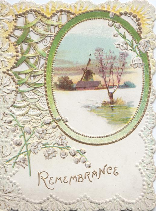 REMEMBRANCE in gilt, below lilies-of-the valley & oval rural windmill & tree inset, elaborate perforated white & green marginal design
