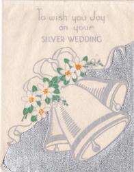 TO WISH YOU JOY ON YOUR SILVER WEDDING above  3 die-cut bells with foil backing & white flowers