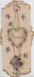 GREETINGS in gilt on heart shaped plaque hanging on perforated ribbon design, other violets around, gilt marginal design