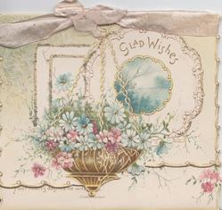 GLAD WISHES  in gilt above circular watery rural inset. bowl of stylised wild roses suspended by chains, gilt & glitter around
