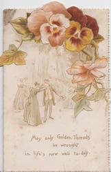 MAY ONLY GOLDEN THREADS BE WROUGHT IN LIFE'S NEW WEB TO-DAY, pansies & ivy above inset of couples in old style dress