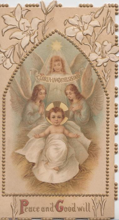 PEACE AND GOODWILL, Easter lilies above gilt-bordered inset of 3 angels adoring Jesus GLORIA IN EXCELSIS
