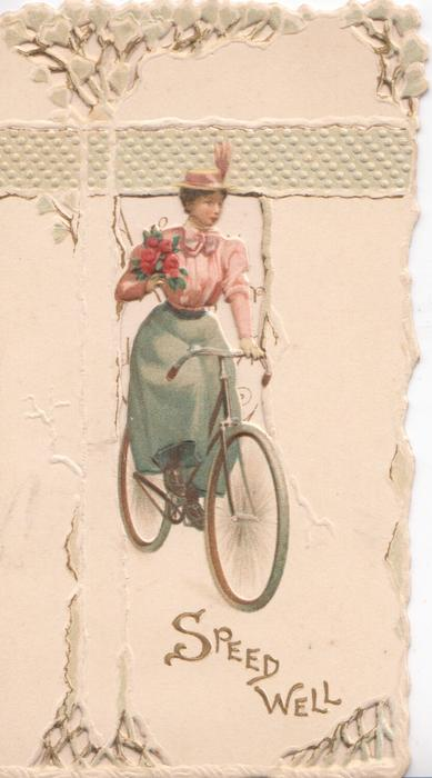 SPEED WELL in gilt, girl rides bicycle front carrying bouquet of red roses, perforated design above & below
