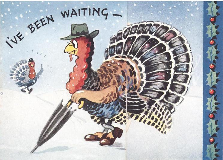 I'VE BEEN WAITING turkey with hat & umbrella waits in snow for fellow turkey, panel of holly right