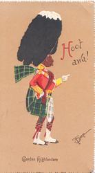 HOOT AWA! at top, GORDON HIGHLANDERS  at base, kilted caricature of Highlander stands facing right